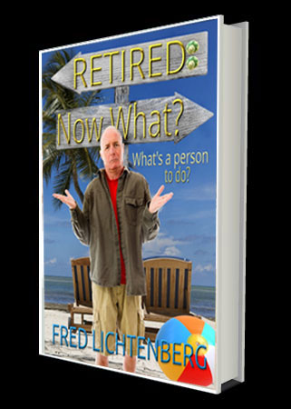 Retired: Now What | Fred Lichtenberg